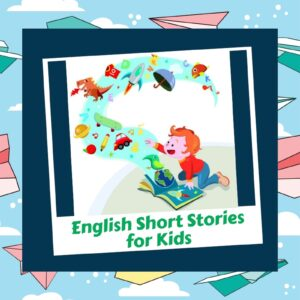 Collection of 8 Best Short English Stories For Kids, Short Stories