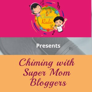 Parenting bloggers,Chiming with supermom bloggers, indian mom bloggers