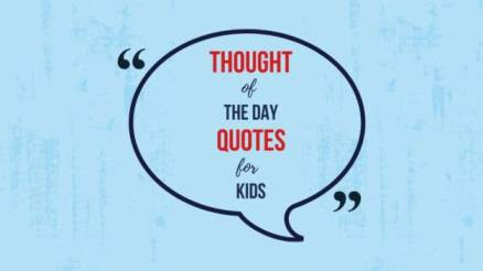 thought of the day for kids, thought of the day quotes